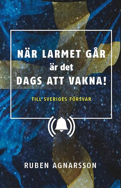 När larmet går är det dags att vakna : Till Sveriges försvar
