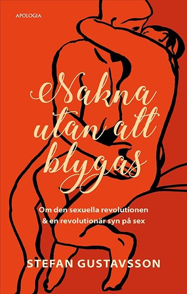 Nakna utan att blygas : om den sexuella revolutionen & en revolutionär syn på se