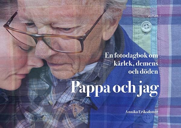 Pappa och jag : en fotodagbok om kärlek, demens och döden