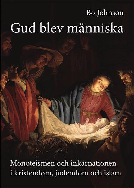 Gud blev människa : monoteismen och inkarnationen i kristendom, judendom och isl