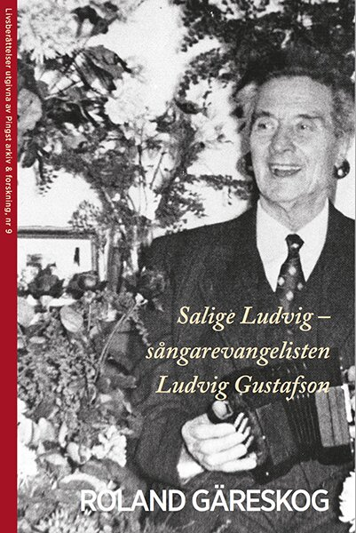 Salige Ludvig - sångarevangelisten Ludvig Gustafson