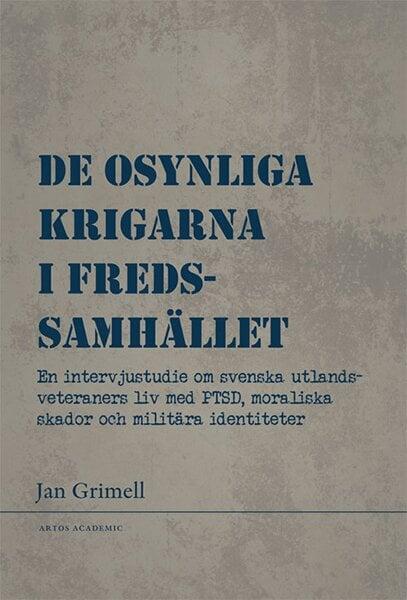 De osynliga krigarna i fredssamhället : en intervjustudie om svenska utlandsvete