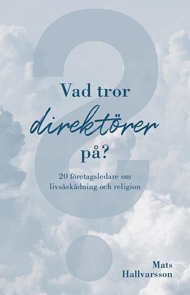 Vad tror direktörer på : 20 företagsledare om livsåskådning och religion