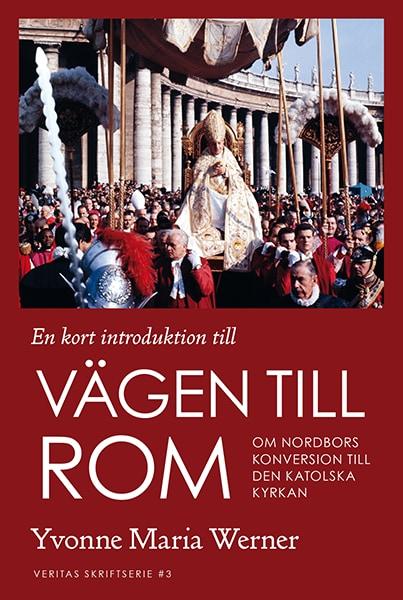 En kort introduktion till VÄGEN TILL ROM. Om nordbors konversion till den katols