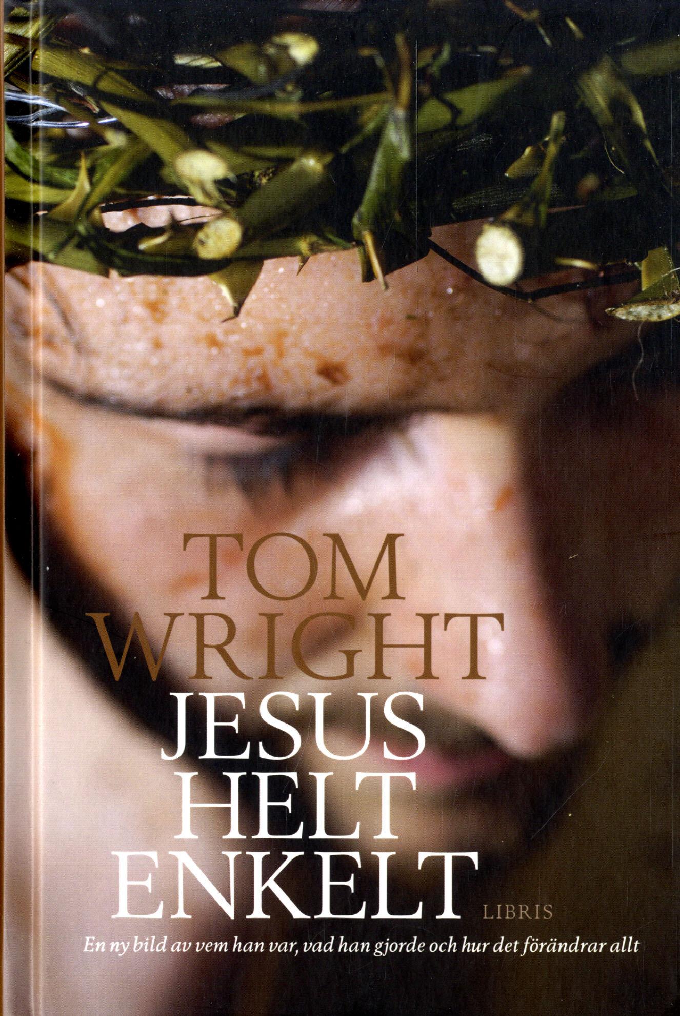 Jesus helt enkelt : en ny bild av vem han var, vad han gjorde och hur det föränd